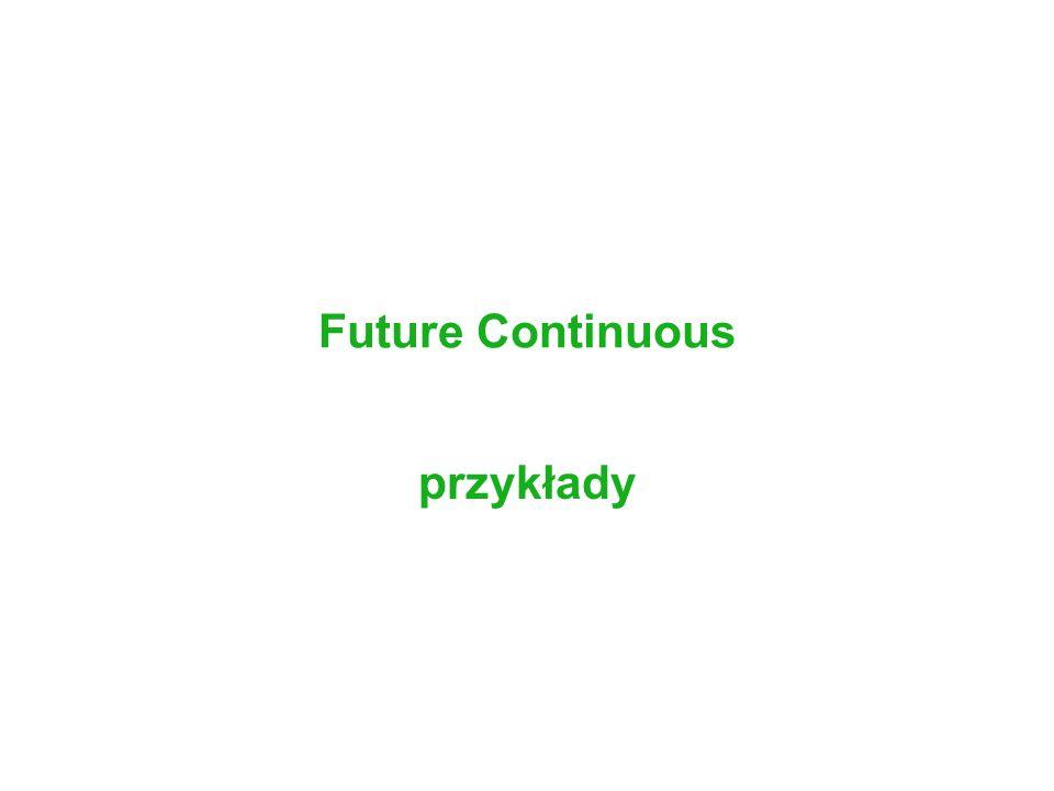 Future Continuous przykłady
