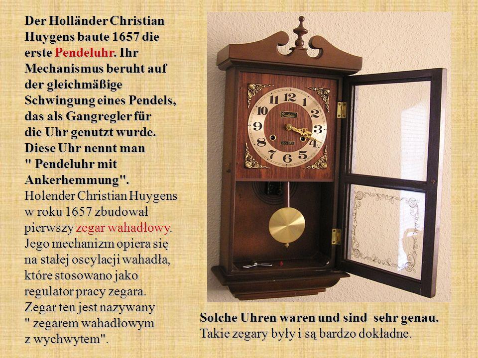 Der Holländer Christian Huygens baute 1657 die erste Pendeluhr
