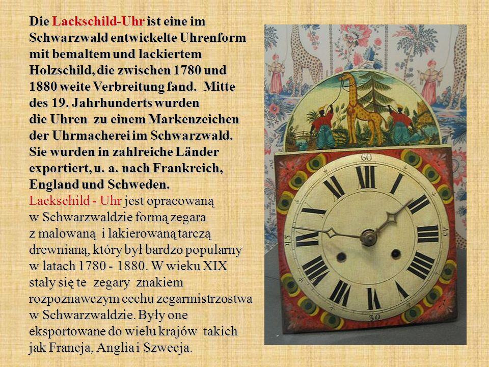 Die Lackschild-Uhr ist eine im Schwarzwald entwickelte Uhrenform mit bemaltem und lackiertem Holzschild, die zwischen 1780 und 1880 weite Verbreitung fand.