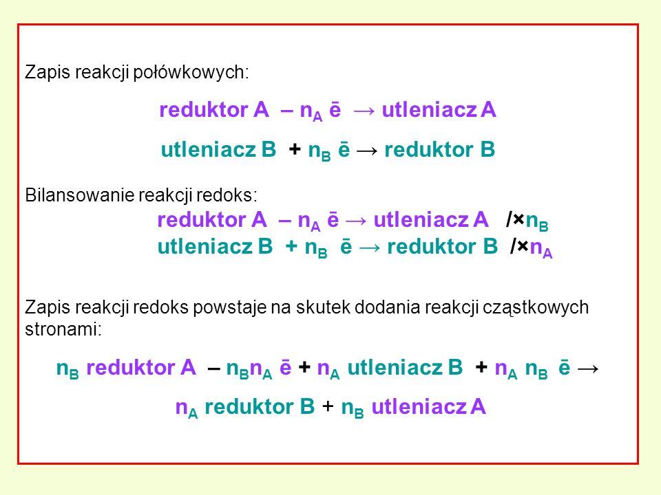 reduktor A – nA ē → utleniacz A utleniacz B + nB ē → reduktor B