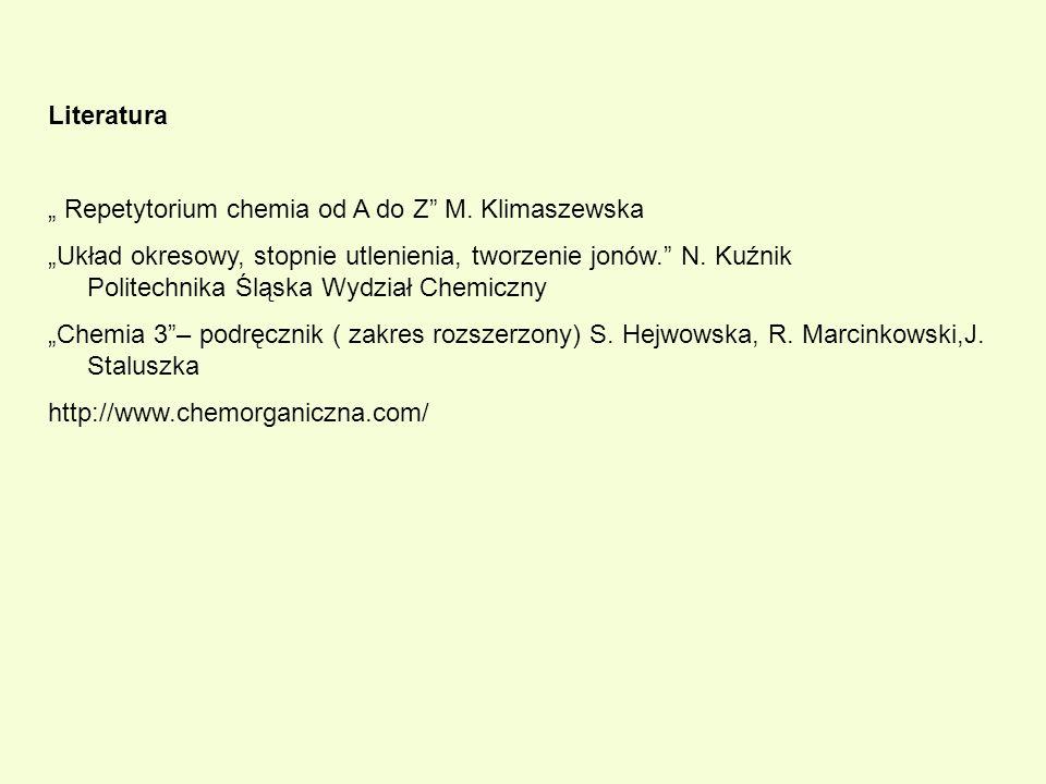 """Literatura """" Repetytorium chemia od A do Z M. Klimaszewska."""
