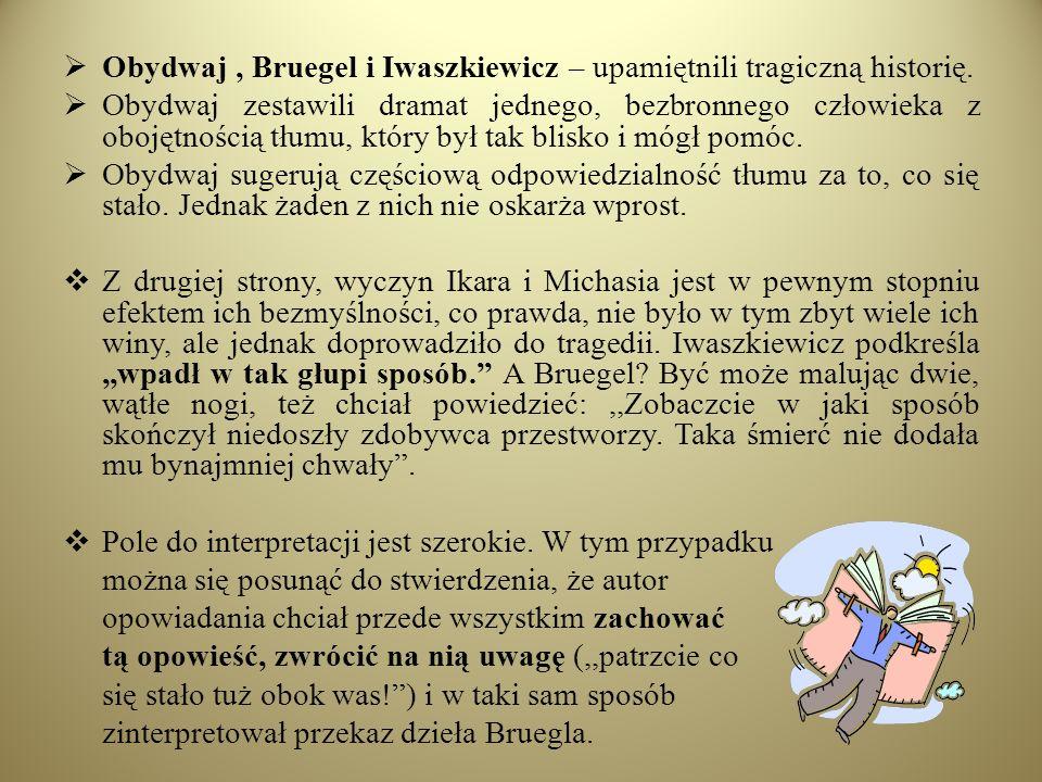 Obydwaj , Bruegel i Iwaszkiewicz – upamiętnili tragiczną historię.