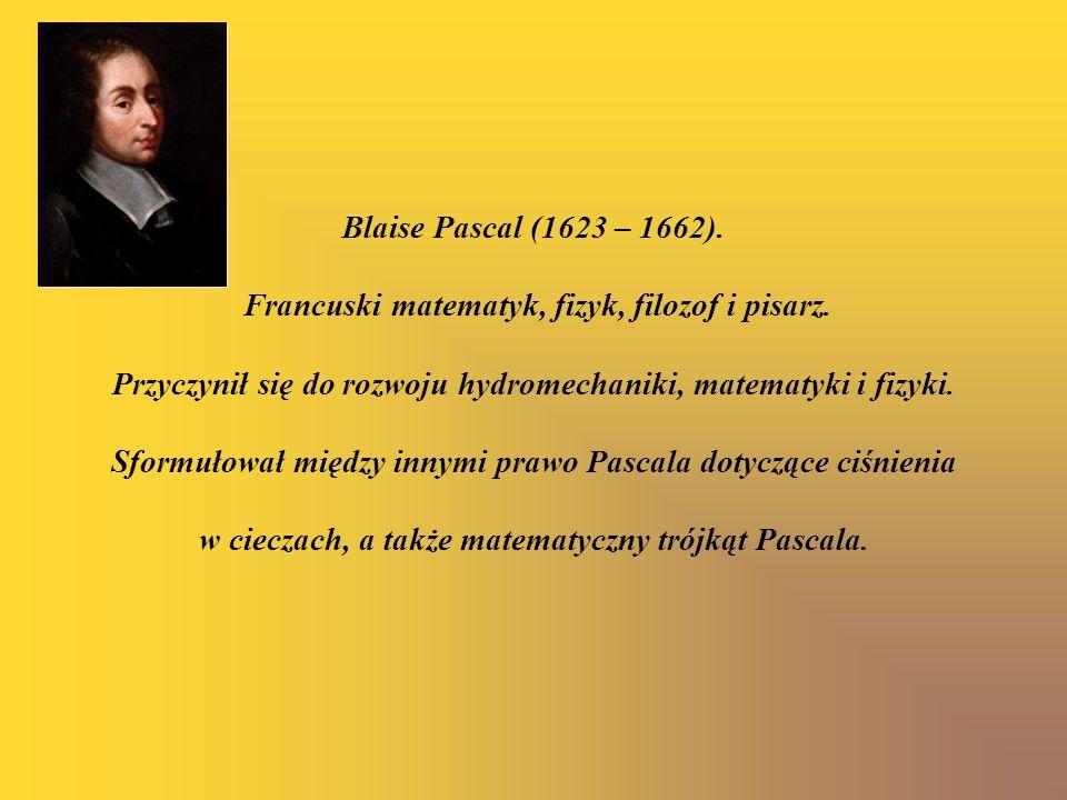 Blaise Pascal (1623 – 1662). Francuski matematyk, fizyk, filozof i pisarz.
