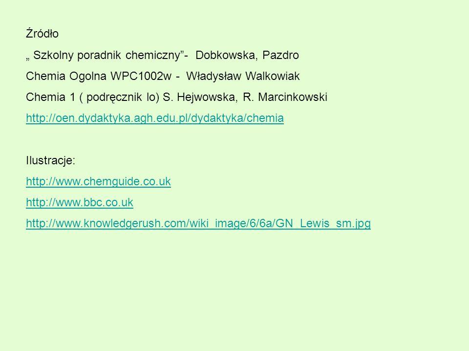 """Źródło """" Szkolny poradnik chemiczny - Dobkowska, Pazdro. Chemia Ogolna WPC1002w - Władysław Walkowiak."""