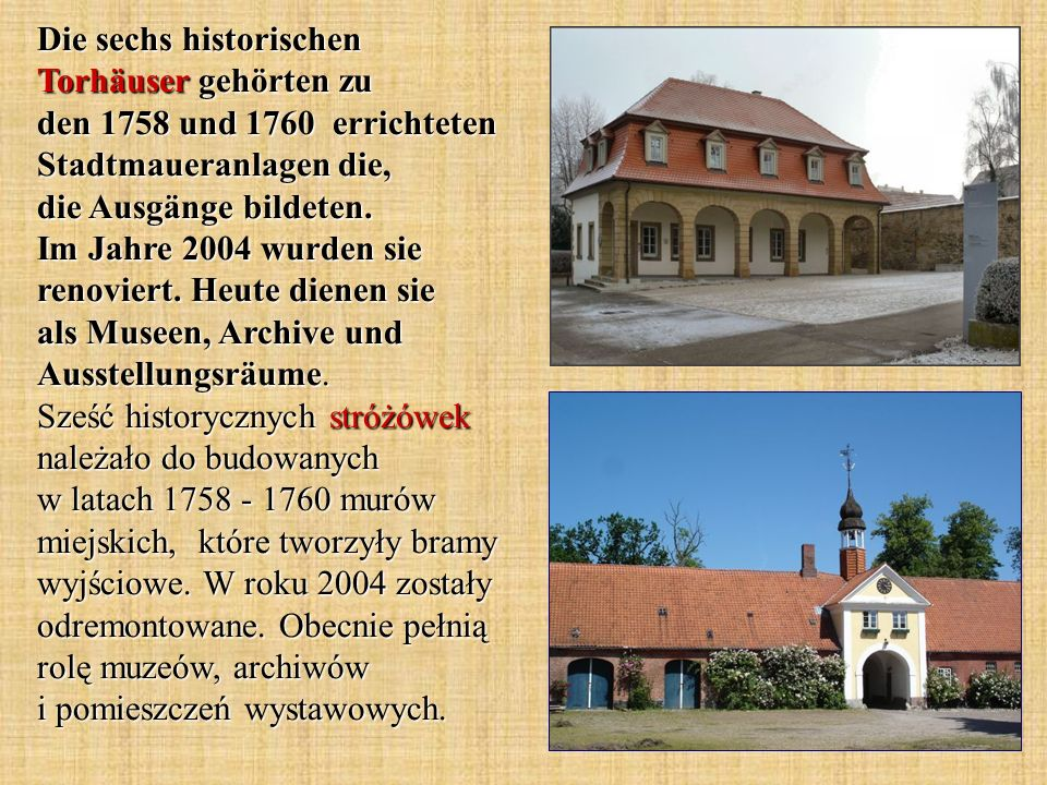 Die sechs historischen Torhäuser gehörten zu den 1758 und 1760 errichteten Stadtmaueranlagen die, die Ausgänge bildeten.