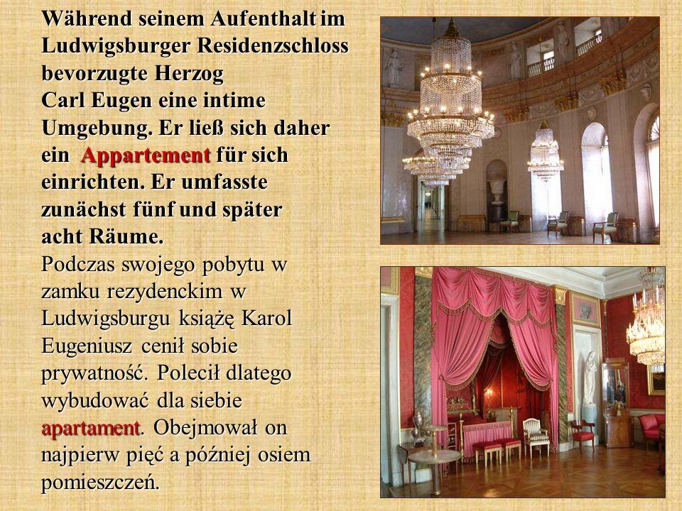 Während seinem Aufenthalt im Ludwigsburger Residenzschloss bevorzugte Herzog Carl Eugen eine intime Umgebung.