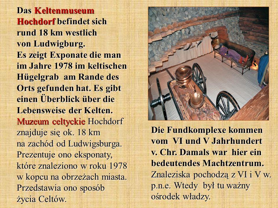 Das Keltenmuseum Hochdorf befindet sich rund 18 km westlich von Ludwigburg. Es zeigt Exponate die man im Jahre 1978 im keltischen Hügelgrab am Rande des Orts gefunden hat. Es gibt einen Überblick über die Lebensweise der Kelten. Muzeum celtyckie Hochdorf znajduje się ok. 18 km na zachód od Ludwigsburga. Prezentuje ono eksponaty, które znaleziono w roku 1978 w kopcu na obrzeżach miasta. Przedstawia ono sposób życia Celtów.
