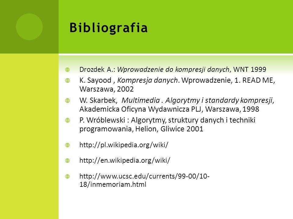 BibliografiaDrozdek A.: Wprowadzenie do kompresji danych, WNT 1999. K. Sayood , Kompresja danych. Wprowadzenie, 1. READ ME, Warszawa, 2002.