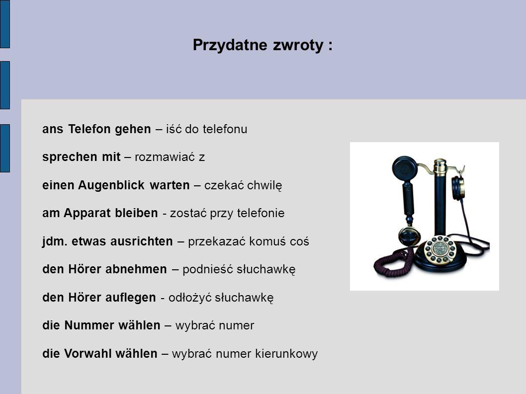 Przydatne zwroty : ans Telefon gehen – iść do telefonu