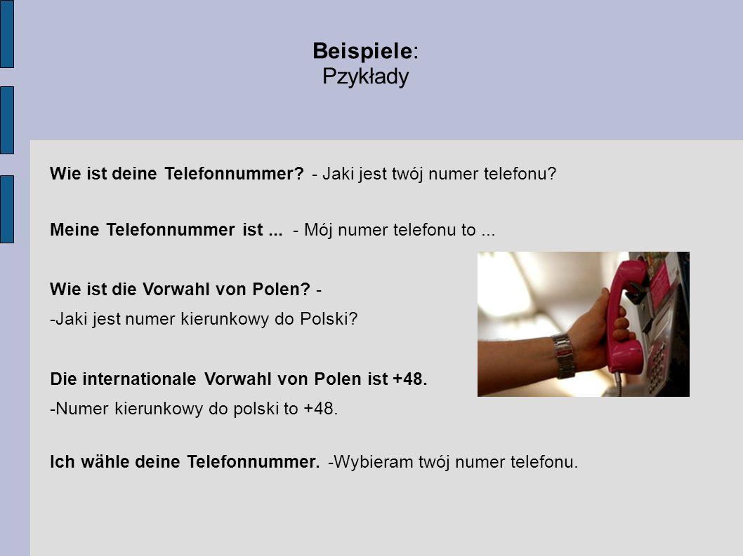 Beispiele: Pzykłady. Wie ist deine Telefonnummer - Jaki jest twój numer telefonu Meine Telefonnummer ist ... - Mój numer telefonu to ...
