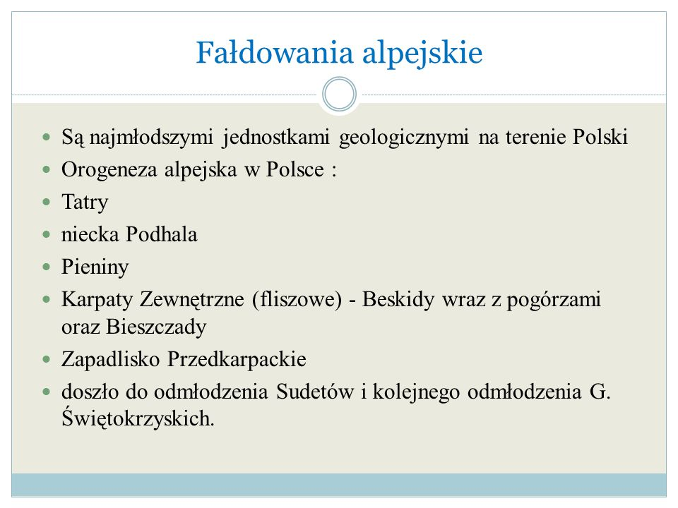 Fałdowania alpejskie Są najmłodszymi jednostkami geologicznymi na terenie Polski. Orogeneza alpejska w Polsce :