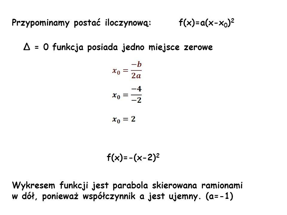 Przypominamy postać iloczynową: f(x)=a(x-x0)2