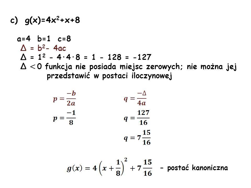 c) g(x)=4x2+x+8 a=4 b=1 c=8 Δ = b2- 4ac