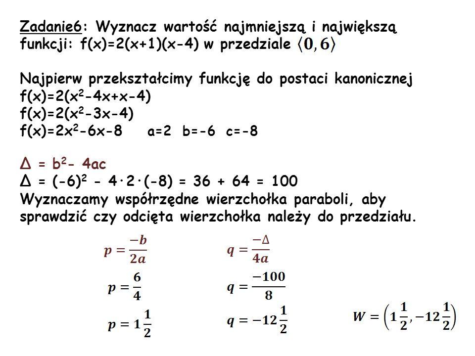 Zadanie6: Wyznacz wartość najmniejszą i największą funkcji: f(x)=2(x+1)(x-4) w przedziale