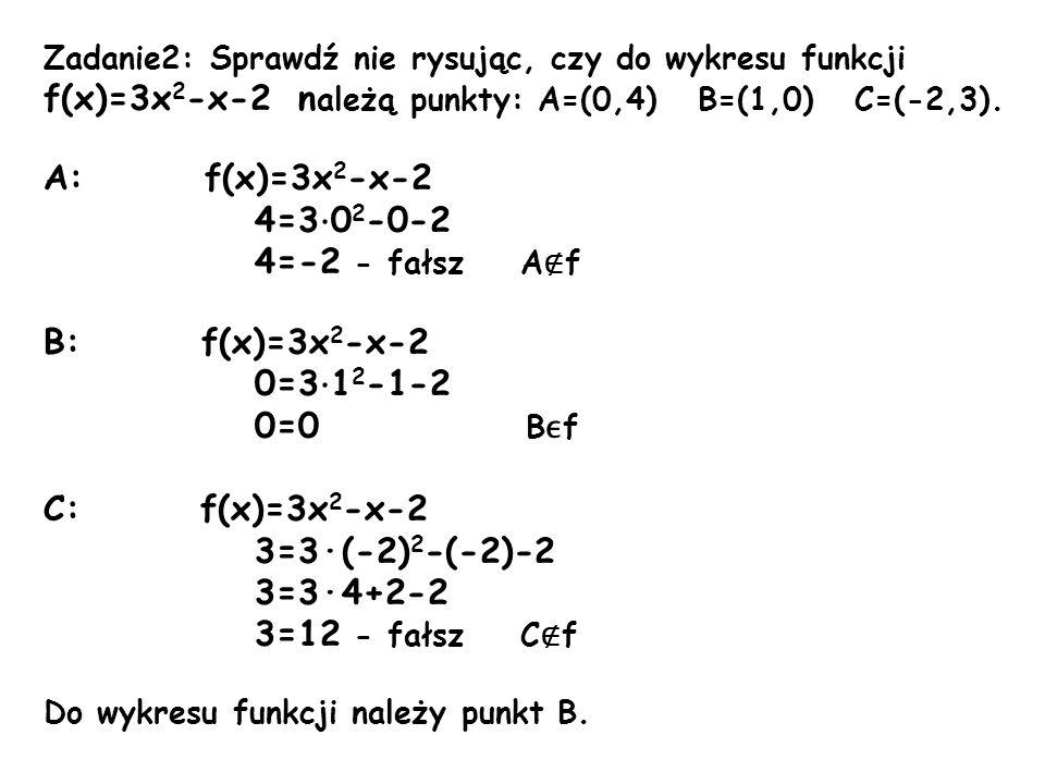 A: f(x)=3x2-x-2 4=3·02-0-2 4=-2 - fałsz A∉f B: f(x)=3x2-x-2 0=3·12-1-2