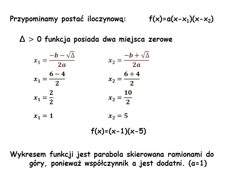 Przypominamy postać iloczynową: f(x)=a(x-x1)(x-x2)