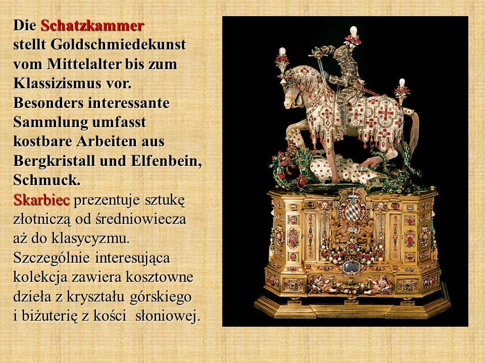 Die Schatzkammer stellt Goldschmiedekunst vom Mittelalter bis zum Klassizismus vor.