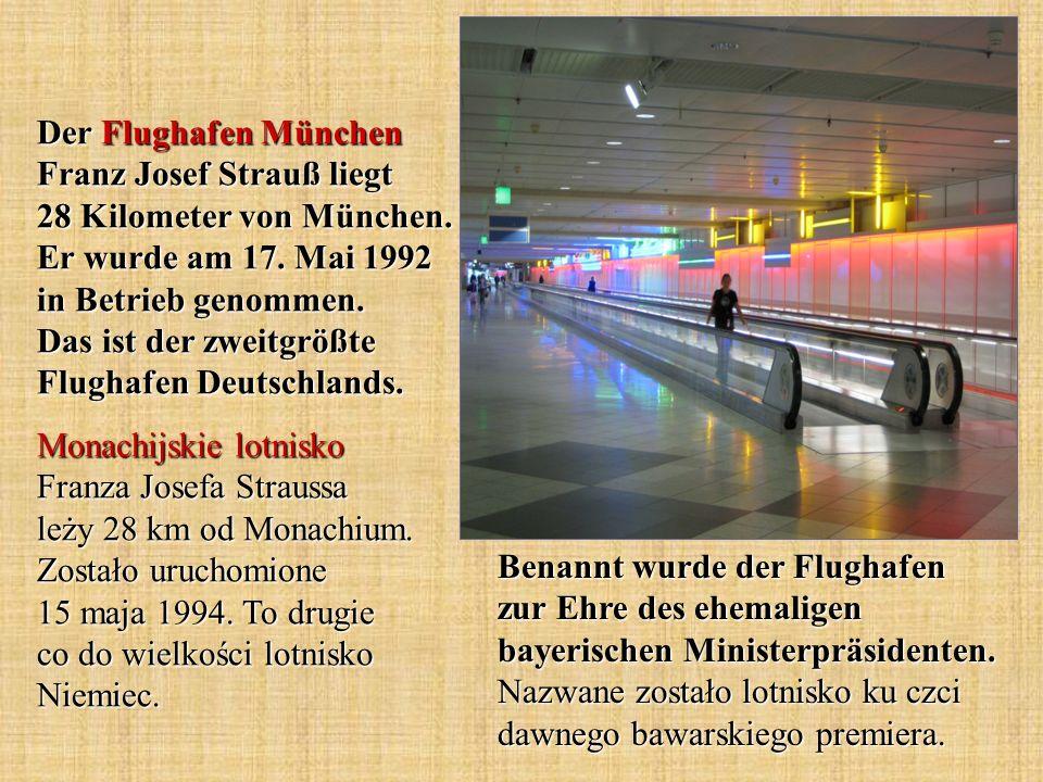 Der Flughafen München Franz Josef Strauß liegt 28 Kilometer von München. Er wurde am 17. Mai 1992 in Betrieb genommen. Das ist der zweitgrößte Flughafen Deutschlands.