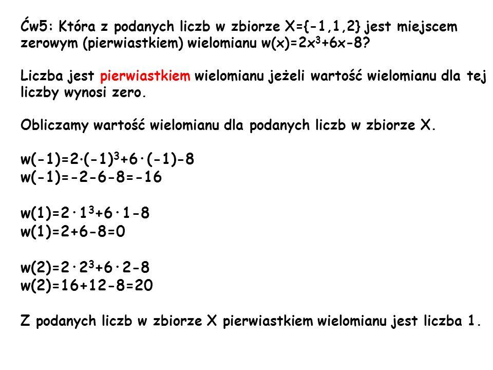w(-1)=2·(-1)3+6·(-1)-8 w(-1)=-2-6-8=-16 w(1)=2·13+6·1-8 w(1)=2+6-8=0