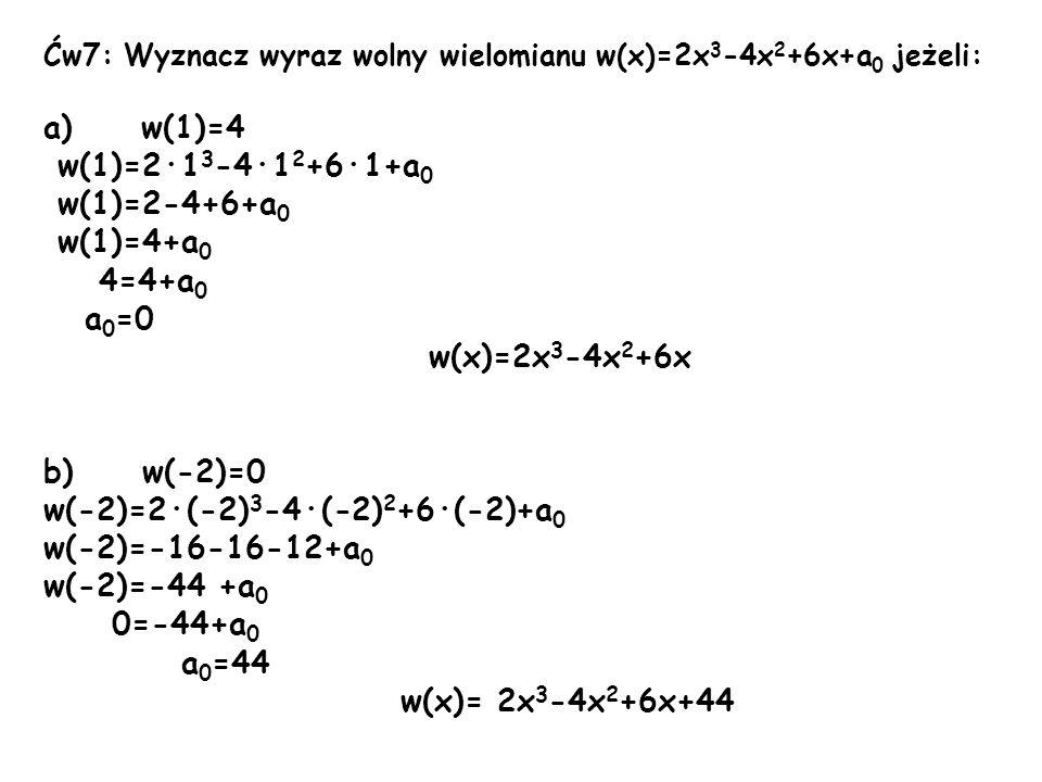 w(-2)=2·(-2)3-4·(-2)2+6·(-2)+a0 w(-2)=-16-16-12+a0 w(-2)=-44 +a0