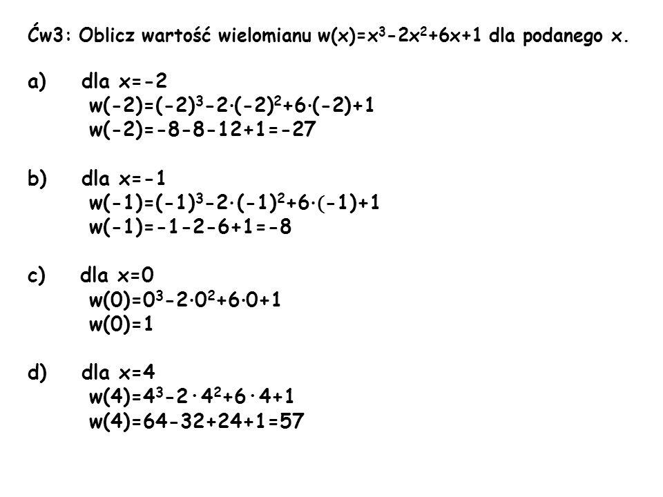 dla x=-2 w(-2)=(-2)3-2·(-2)2+6·(-2)+1 w(-2)=-8-8-12+1=-27 dla x=-1