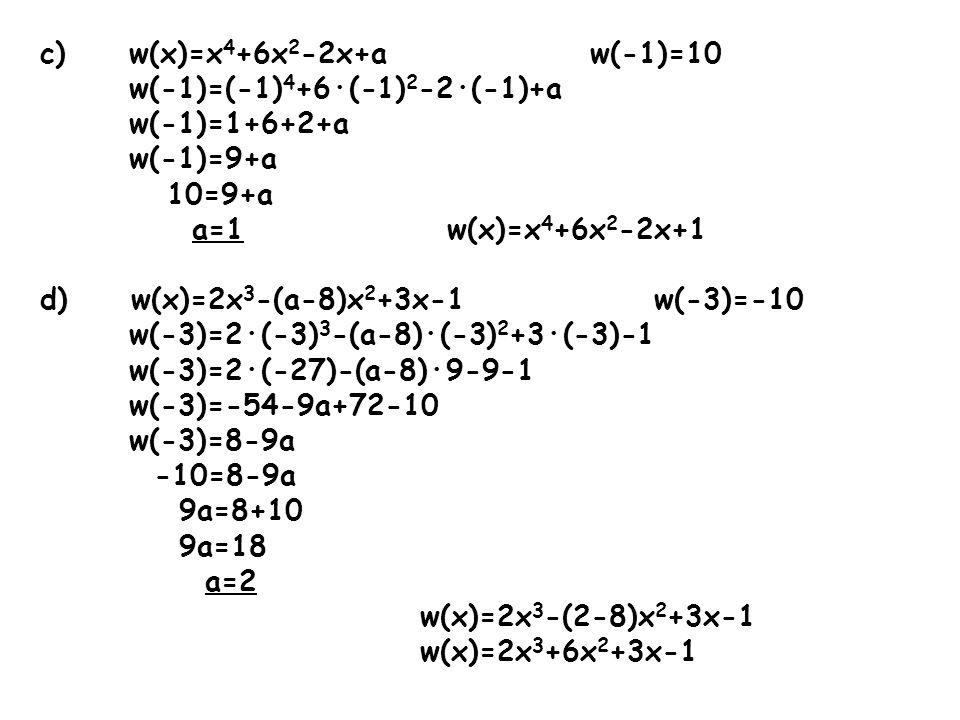c) w(x)=x4+6x2-2x+a w(-1)=10 w(-1)=(-1)4+6·(-1)2-2·(-1)+a. w(-1)=1+6+2+a. w(-1)=9+a.