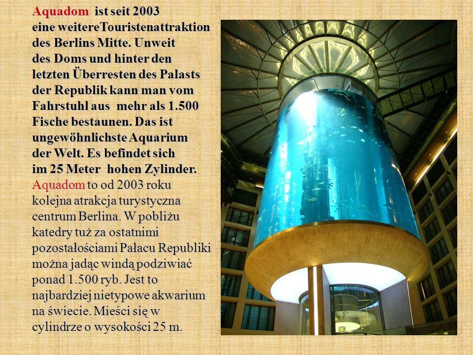 Aquadom ist seit 2003 eine weitereTouristenattraktion des Berlins Mitte.