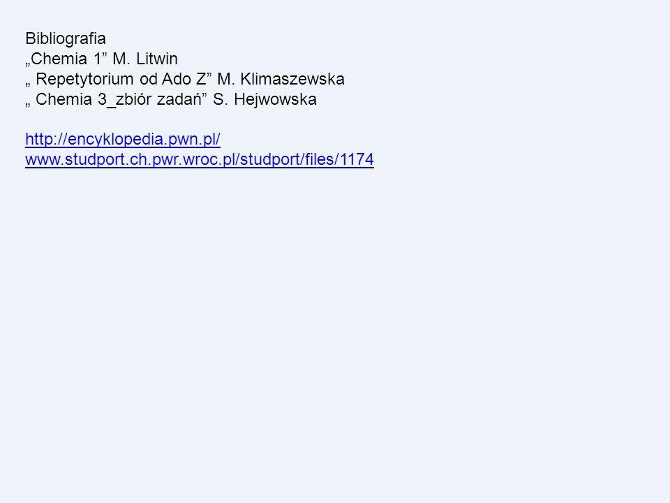 """Bibliografia """"Chemia 1 M. Litwin. """" Repetytorium od Ado Z M. Klimaszewska. """" Chemia 3_zbiór zadań S. Hejwowska."""
