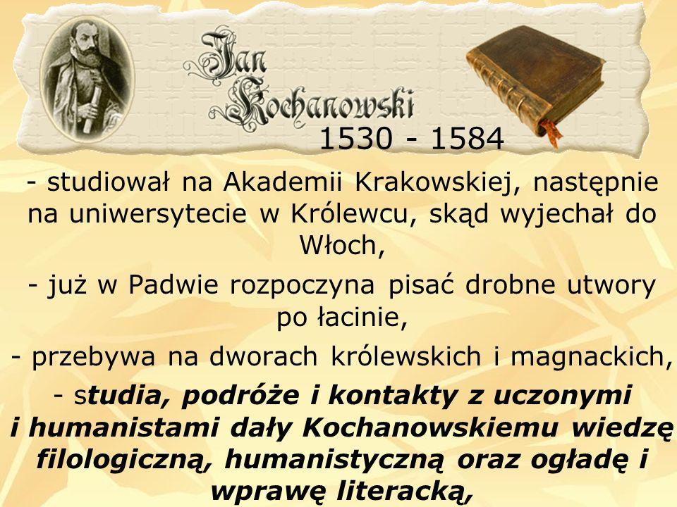 1530 - 1584- studiował na Akademii Krakowskiej, następnie na uniwersytecie w Królewcu, skąd wyjechał do Włoch,