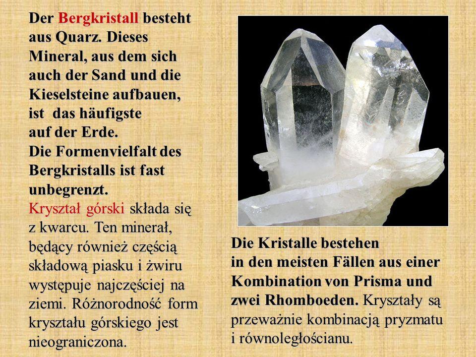 Der Bergkristall besteht aus Quarz