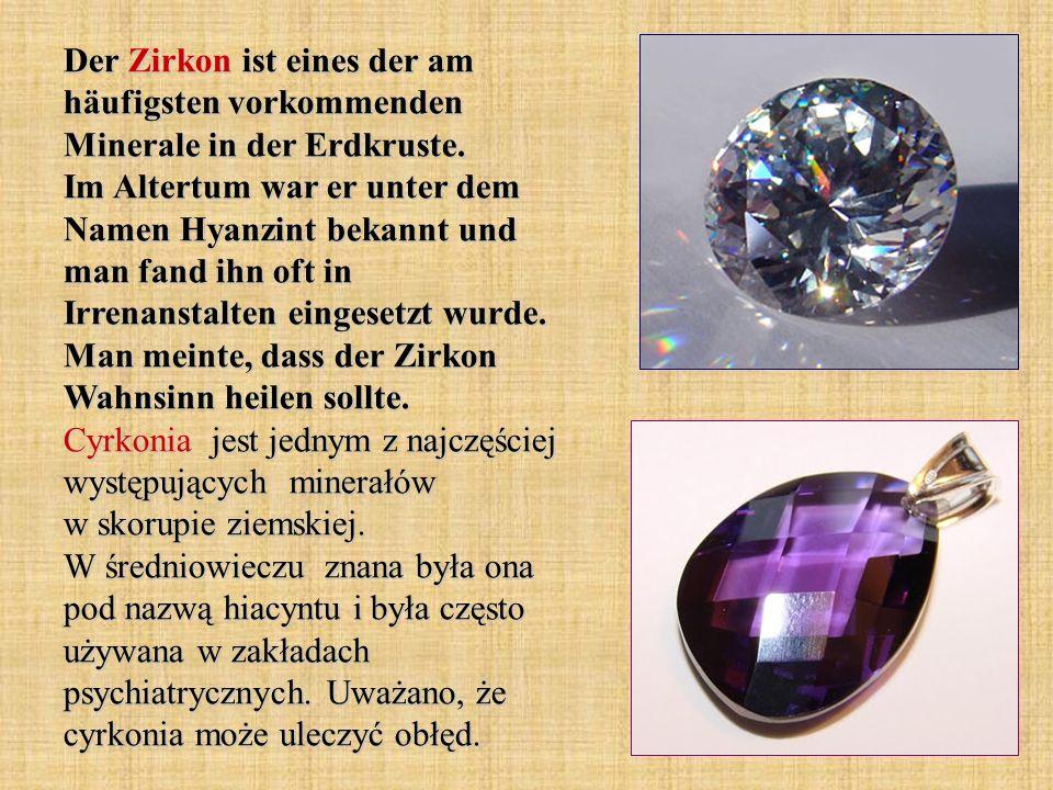 Der Zirkon ist eines der am häufigsten vorkommenden Minerale in der Erdkruste.