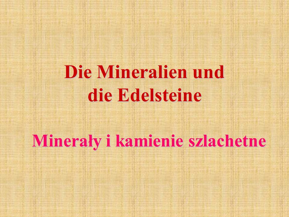 Die Mineralien und die Edelsteine