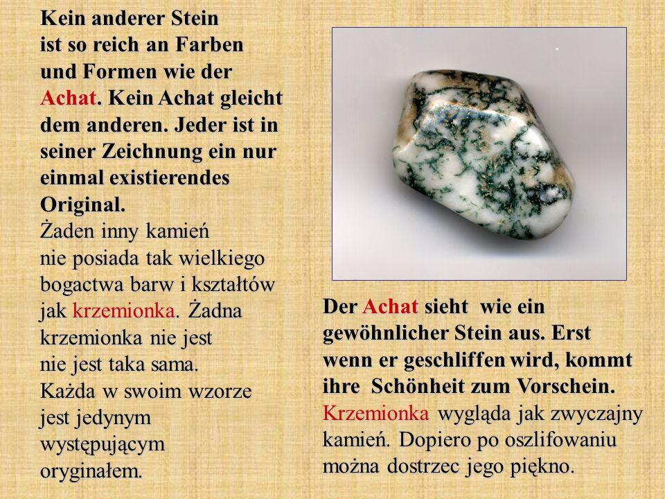 Kein anderer Stein ist so reich an Farben und Formen wie der Achat
