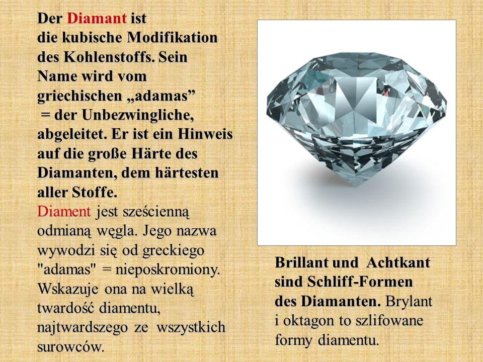 Der Diamant ist die kubische Modifikation des Kohlenstoffs