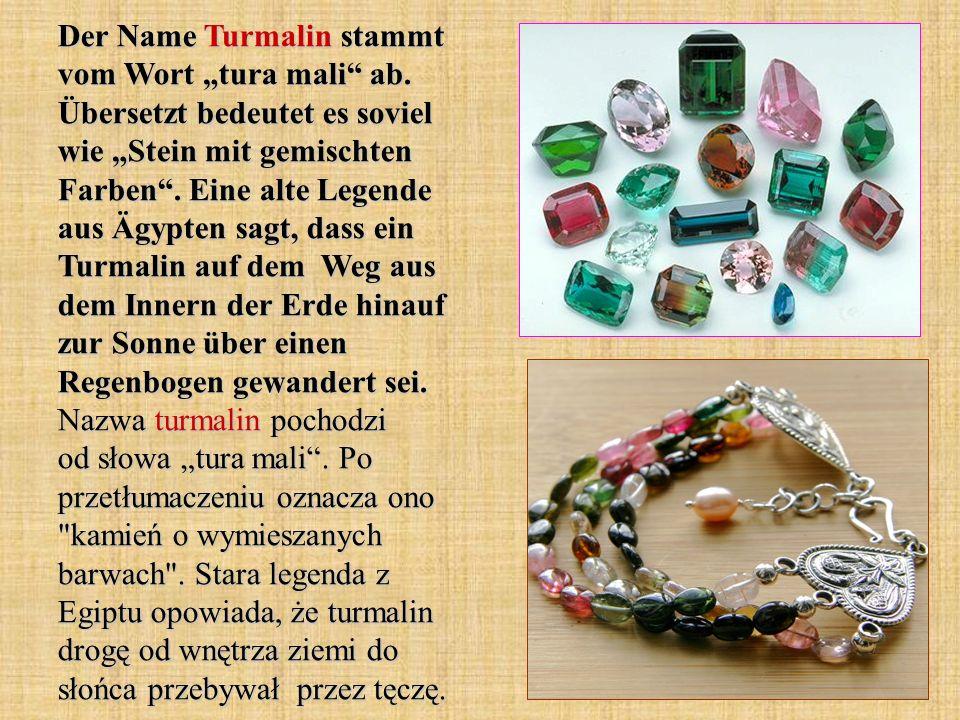 "Der Name Turmalin stammt vom Wort ""tura mali ab"