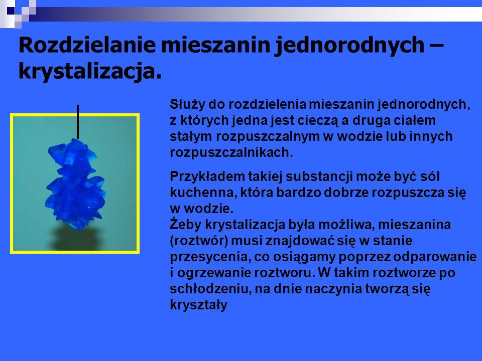 Rozdzielanie mieszanin jednorodnych – krystalizacja.