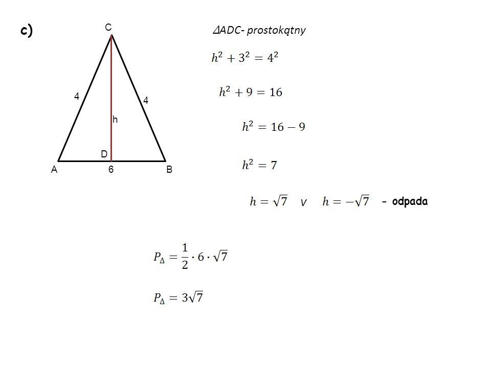 c) C ∆ADC- prostokątny 4 4 h D A 6 B v - odpada