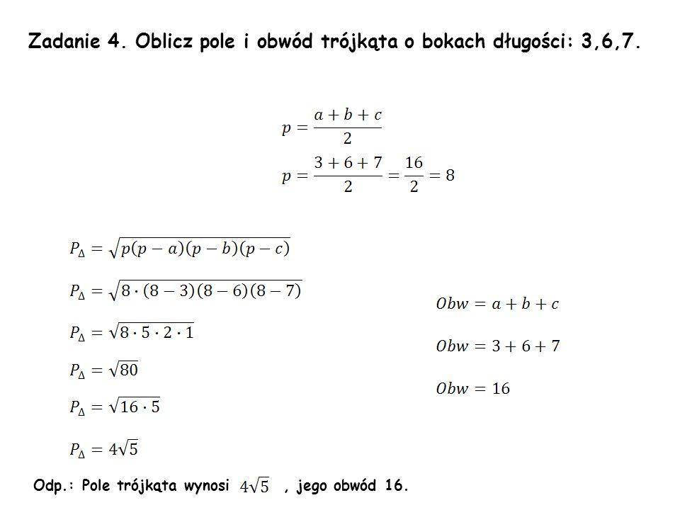 Zadanie 4. Oblicz pole i obwód trójkąta o bokach długości: 3,6,7.