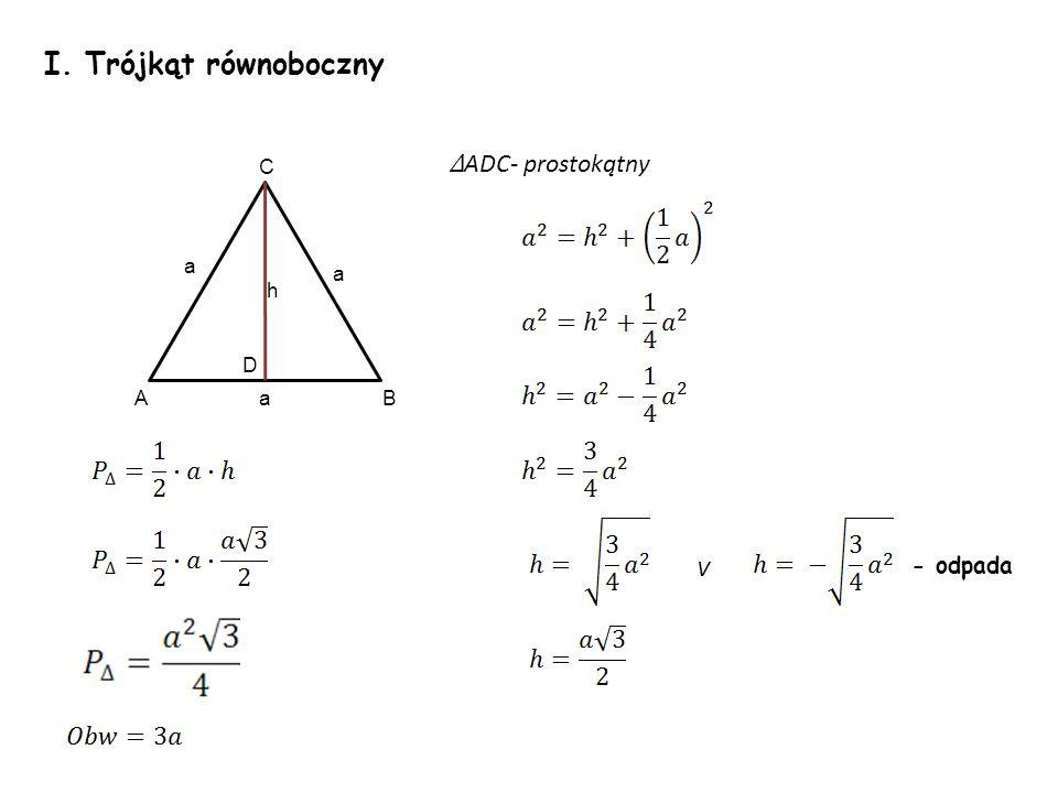I. Trójkąt równoboczny ∆ADC- prostokątny C a a h D A a B v - odpada