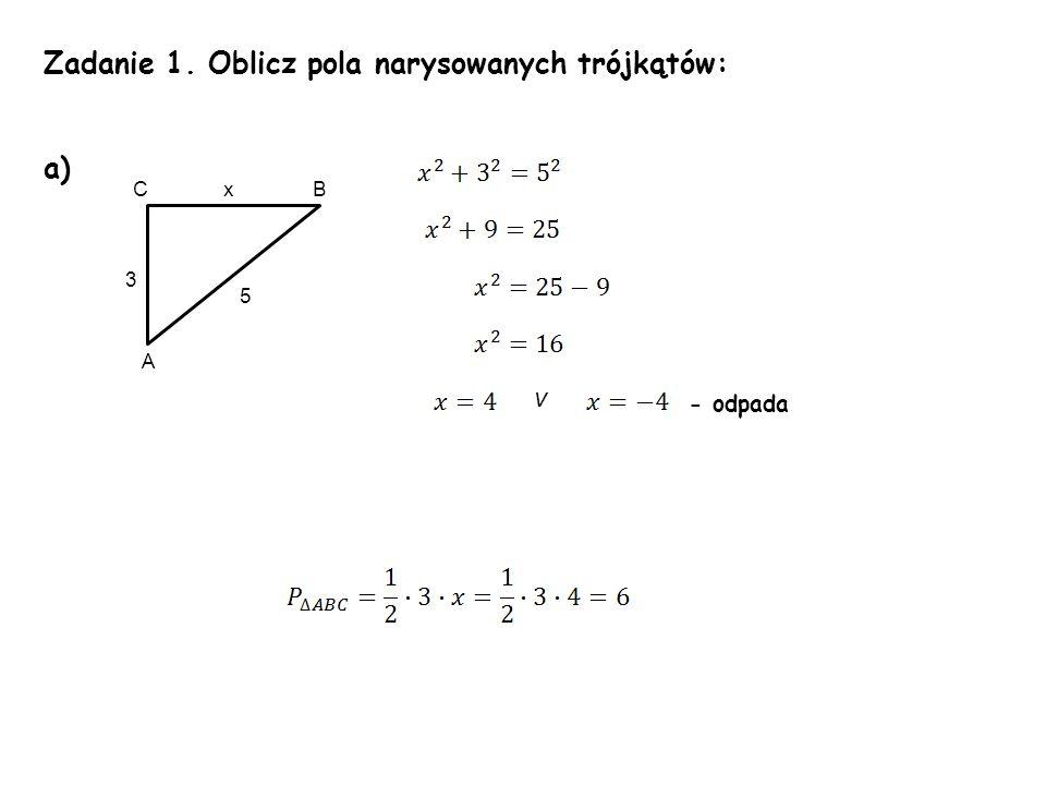 Zadanie 1. Oblicz pola narysowanych trójkątów: