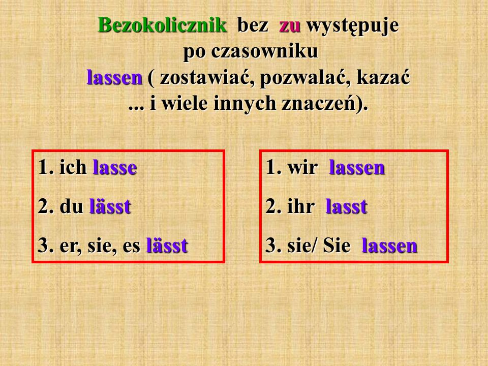 Bezokolicznik bez zu występuje po czasowniku lassen ( zostawiać, pozwalać, kazać ... i wiele innych znaczeń).