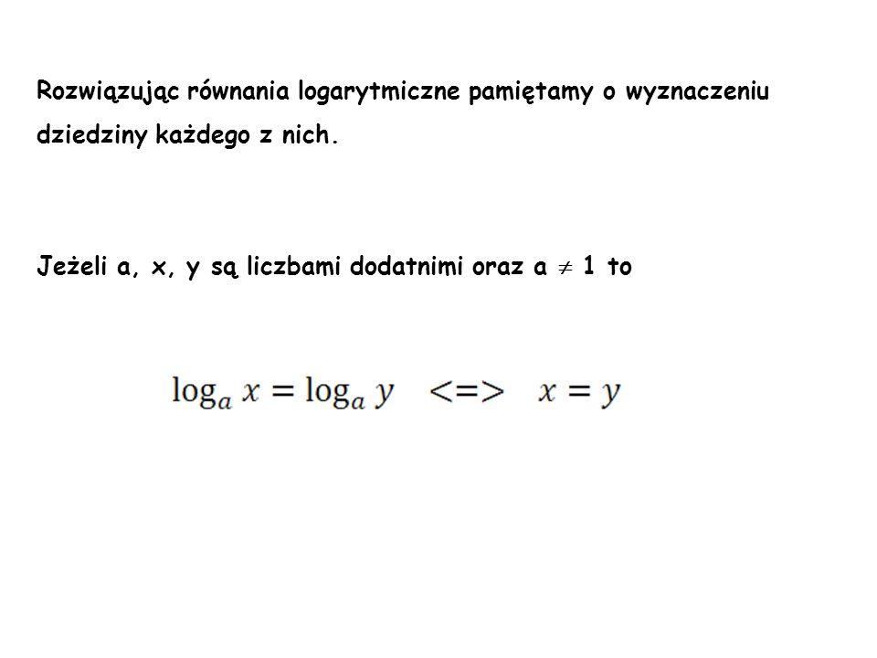 Rozwiązując równania logarytmiczne pamiętamy o wyznaczeniu