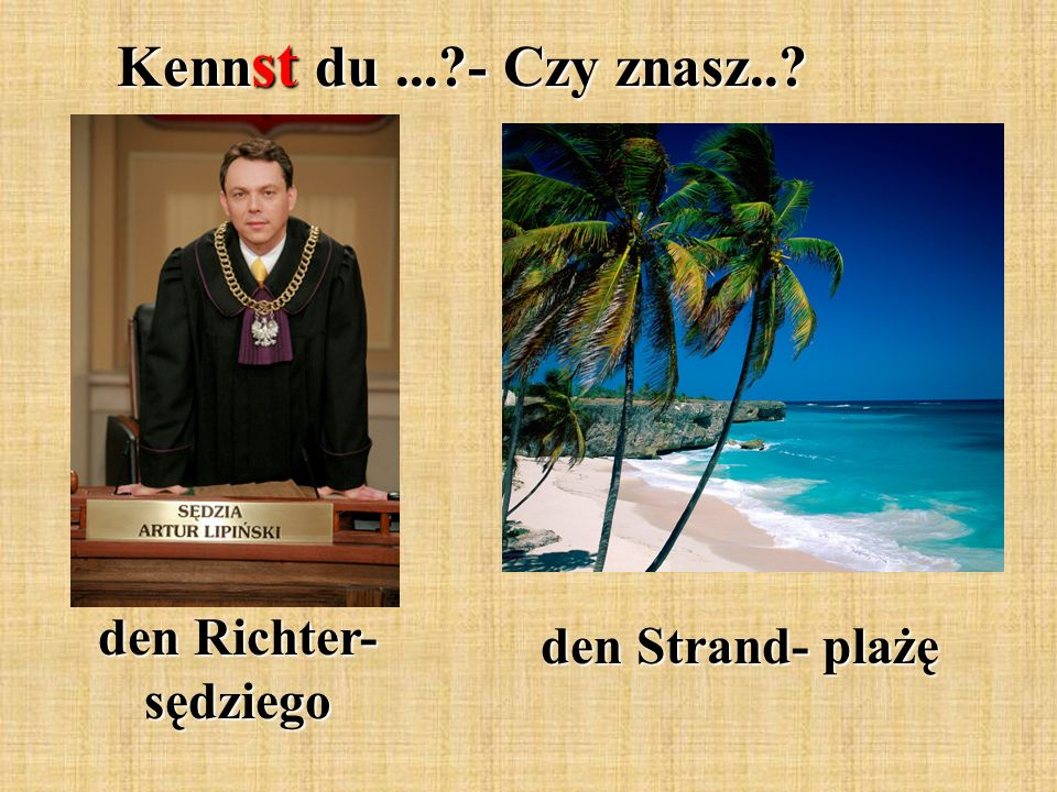 Kennst du ... - Czy znasz.. den Richter- sędziego den Strand- plażę