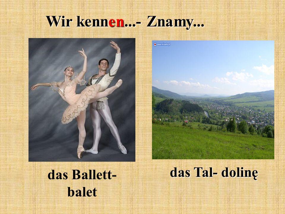 Wir kennen...- Znamy... das Tal- dolinę das Ballett- balet