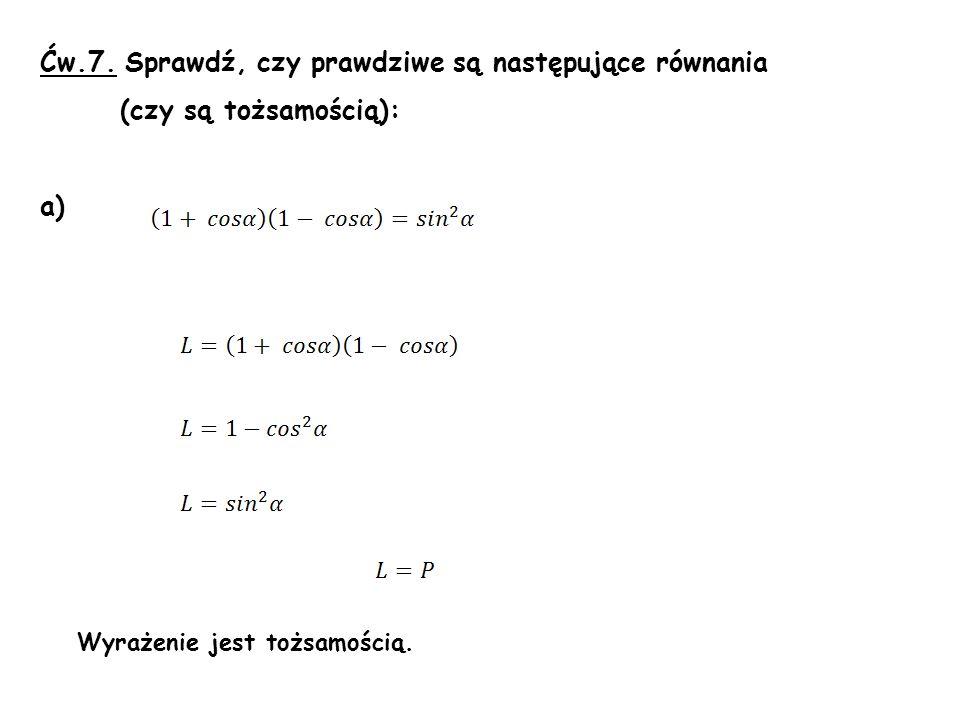 Ćw.7. Sprawdź, czy prawdziwe są następujące równania