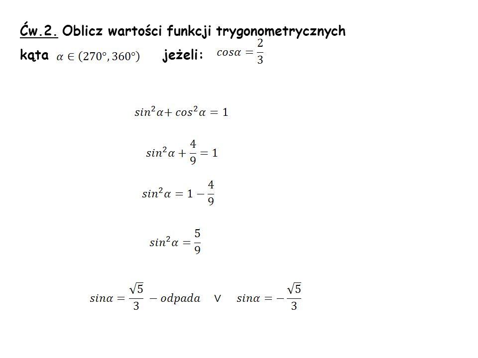Ćw.2. Oblicz wartości funkcji trygonometrycznych