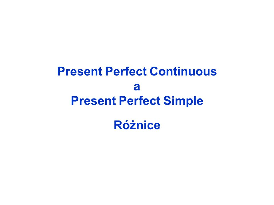 Present Perfect Continuous a Present Perfect Simple
