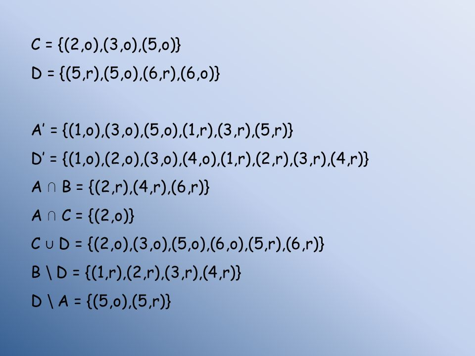 C = {(2,o),(3,o),(5,o)} D = {(5,r),(5,o),(6,r),(6,o)} A' = {(1,o),(3,o),(5,o),(1,r),(3,r),(5,r)}