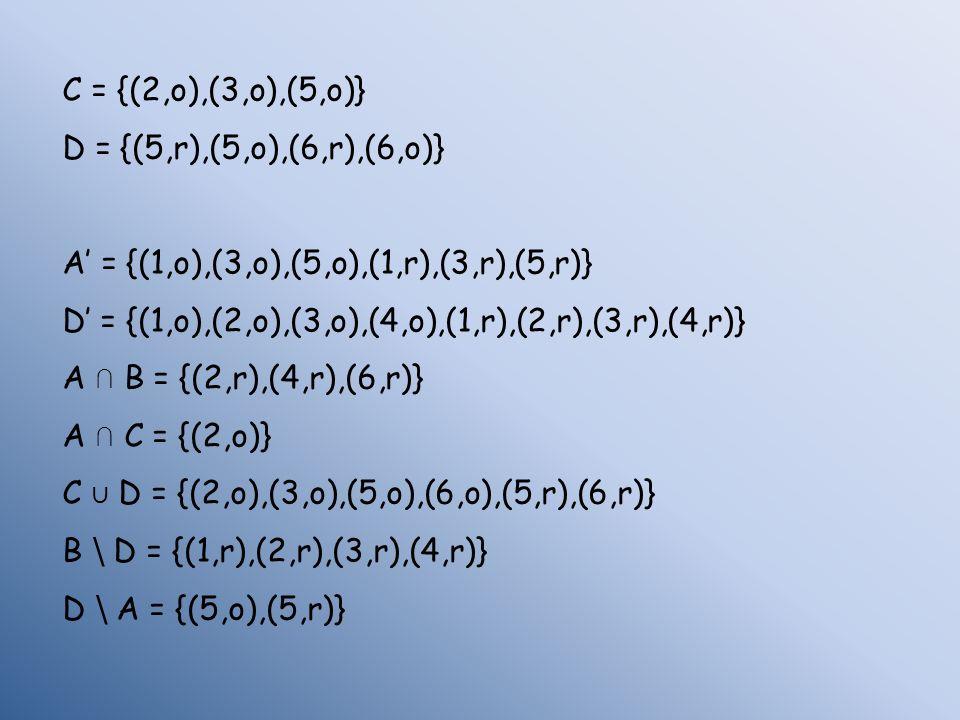 C = {(2,o),(3,o),(5,o)}D = {(5,r),(5,o),(6,r),(6,o)} A' = {(1,o),(3,o),(5,o),(1,r),(3,r),(5,r)}