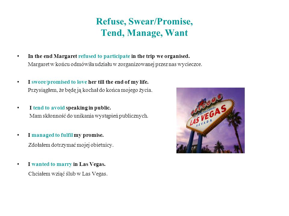 Refuse, Swear/Promise, Tend, Manage, Want